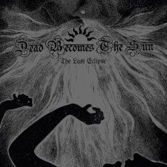 Dead Becomes The Sun – The Last Eclipse