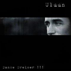 Uluun – Danke Dreiser !!!