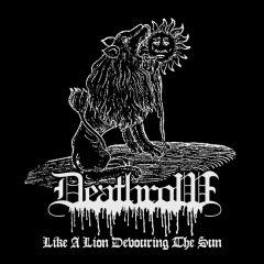 Deathrow – Like A Lion Devouring The Sun
