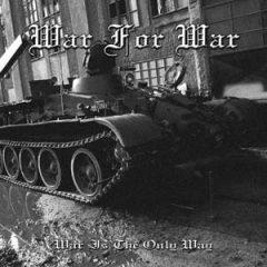 War For War – War Is The Only Way